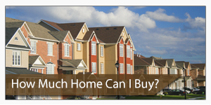 How Much Home Can You Buy?